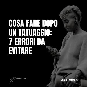 COSA FARE DOPO UN TATUAGGIO_ 7 ERRORI DA EVITARE